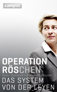 Operation Röschen: Das System von der Leyen - Dausend, Peter