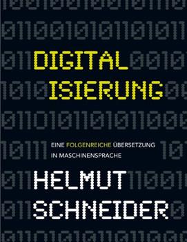 Digitalisierung. Eine folgenreiche Übersetzung in Maschinensprache - Helmut Schneider  [Taschenbuch]