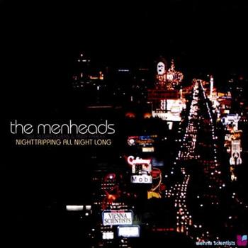 the Menheads - Nighttripping All Night Long