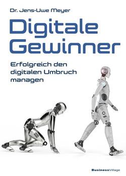 Digitale Gewinner. Erfolgreich den digitalen Umbruch managen - Jens-Uwe Meyer  [Gebundene Ausgabe]