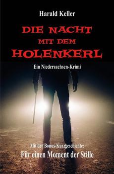 """Die Nacht mit dem Holenkerl. Niedersachsen-Krimi. Plus Kurzgeschichte """"Für einen Moment der Stille"""". - Harald Keller  [Taschenbuch]"""