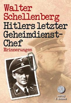 Hitlers letzter Geheimdienstchef: Erinnerungen - Walter Schellenberg [Taschenbuch]