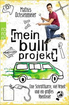 Mein Bulli-Projekt. Eine Schrottkarre, viel Arbeit und ein großes Abenteuer - Mathis Ochsenmeier  [Taschenbuch]