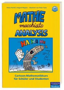 Mathe macchiato Analysis: Cartoon-Mathematikkurs für Schüler und Studenten