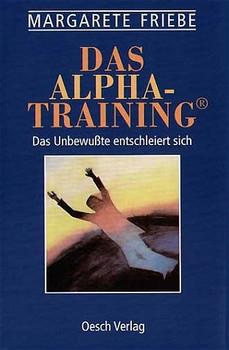 Das Alpha-Training. Die Original-Methode. 'Das Unbewußte entschleiert sich' - Günter Friebe