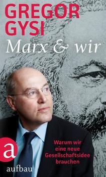 Marx und wir. Warum wir eine neue Gesellschaftsidee brauchen - Gregor Gysi  [Gebundene Ausgabe]