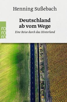Deutschland ab vom Wege. Eine Reise durch das Hinterland - Henning Sußebach  [Taschenbuch]