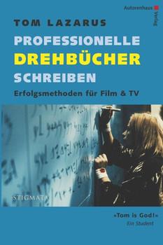 Professionelle Drehbücher schreiben. Erfolgsmethoden für Film & TV - Tom Lazarus