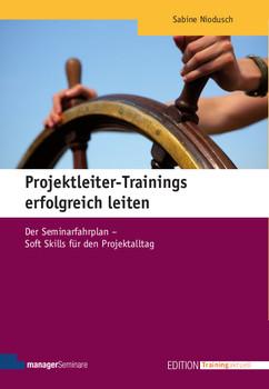 Projektleiter-Trainings erfolgreich leiten: Der Seminarfahrplan - Soft Skills für den Projektalltag - Sabine Niodusch