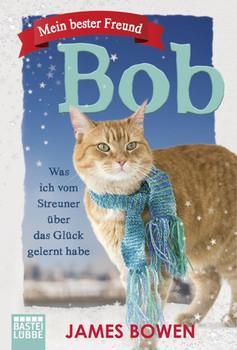 Mein bester Freund Bob. Was ich vom Streuner über das Glück gelernt habe - James Bowen  [Taschenbuch]