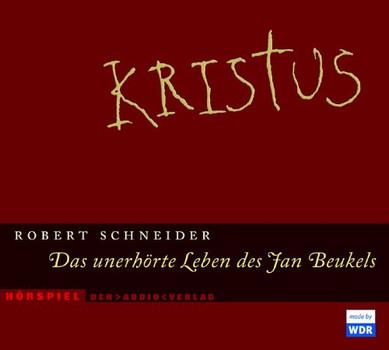 Kristus. 3 CDs: Das unerhörte Leben des Jan Beukels