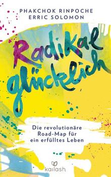 Radikal glücklich. Die revolutionäre Road-Map für ein erfülltes Leben - Rinpoche Phakchok  [Taschenbuch]