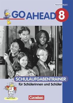 Go Ahead. Ausgabe für sechsstufige Realschulen in Bayern: Go Ahead 8. Schulaufgabentrainer. Realschule Bayern: Englischlehrwerk für die sechsstufige Realschule. Mit Lösungen