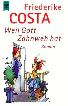 Weil Gott Zahnweh hat. - Friederike Costa