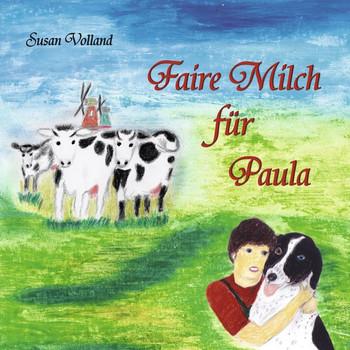 Faire Milch für Paula - Susan Volland  [Gebundene Ausgabe]