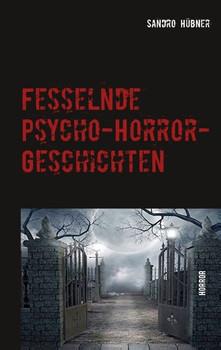 Fesselnde Psycho-Horror-Geschichten. Horror - Sandro Hübner  [Taschenbuch]
