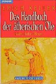 Das Handbuch der ätherischen Öle. Helfen, Heilen, Pflegen. - Erich Keller