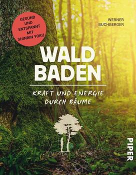 Waldbaden. Kraft und Energie durch Bäume - Werner Buchberger  [Taschenbuch]