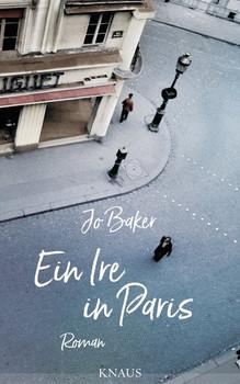 Ein Ire in Paris. Roman - Jo Baker  [Gebundene Ausgabe]