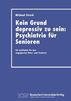 Kein Grund, depressiv zu sein: Psychiatrie für Senioren - Michael Struck