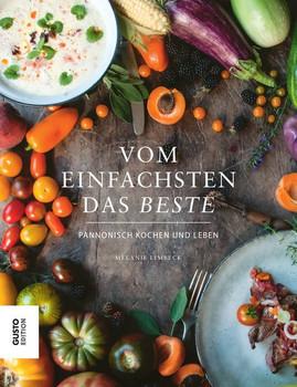 Vom Einfachsten das Beste. Pannonisch Kochen und Leben - Melanie Limbeck  [Gebundene Ausgabe]