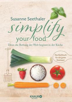 Simplify your food. Denn die Rettung der Welt beginnt in der Küche - Susanne Seethaler  [Taschenbuch]