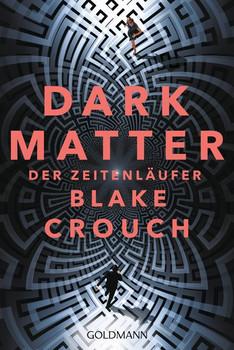 Dark Matter. Der Zeitenläufer. Roman - Blake Crouch  [Taschenbuch]