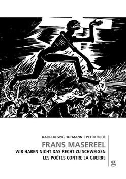 Frans Masereel. Wir haben nicht das Recht zu schweigen - Les poètes contre la guerre - Peter Riede  [Gebundene Ausgabe]