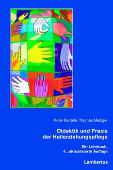 Didaktik und Praxis der Heilerziehungspflege: Ein Lehrbuch - Peter Bentele