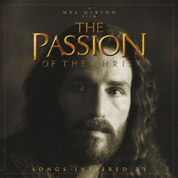 The Passion Of The Christ (Songs inspired by / Selected By Mel Gibson) [Soundtrack]