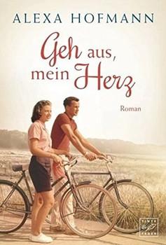 Geh aus, mein Herz - Alexa Hofmann  [Taschenbuch]
