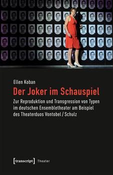 Der Joker im Schauspiel. Zur Reproduktion und Transgression von Typen im deutschen Ensembletheater am Beispiel des Theaterduos Vontobel/Schulz - Ellen Koban  [Taschenbuch]