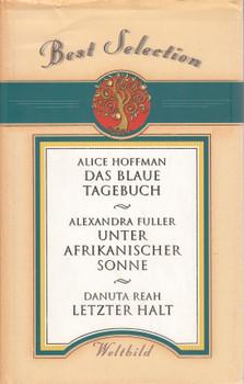 Best Selection: Das blaue Tagebuch - Alice Hoffman / Unter Afrikanischer Sonne - Alexandra Fuller / Letzter Halt - Danuta Reah [Gebundene Ausgabe, Weltbild]
