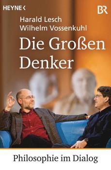 Die Großen Denker: Philosophie im Dialog - Lesch, Harald