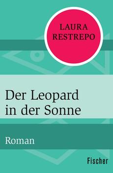Der Leopard in der Sonne. Roman - Laura Restrepo  [Taschenbuch]