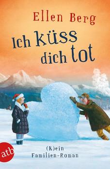 Ich küss dich tot. (K)ein Familien-Roman - Ellen Berg  [Taschenbuch]