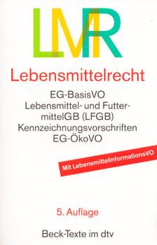 LMR - Lebensmittelrecht: EG-BasisVO, Lebensmittel- und FuttermittelGB (LFGB), Kennzeichnungsvorschriften, EG-ÖkoVO [Taschenbuch, 5. Auflage 2013]