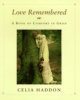 Love Remembered: A Book of Comfort in Grief - Haddon, Celia