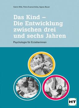 Das Kind - Die Entwicklung zwischen drei und sechs Jahren. Psychologie für pädagogische Fachkräfte - Kathrin Hille  [Taschenbuch]