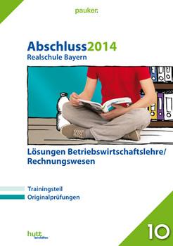 pauker. / Abschluss 2014 - Realschule Bayern Betriebswirtschaftslehre/Rechnungswesen Lösungen