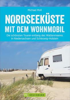 Nordseeküste mit dem Wohnmobil. Die schönsten Touren entlang des Wattenmeeres in Niedersachsen und Schleswig-Holstein - Michael Moll  [Taschenbuch]