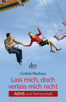 Lass mich, doch verlass mich nicht: ADHS und Partnerschaft - Cordula Neuhaus