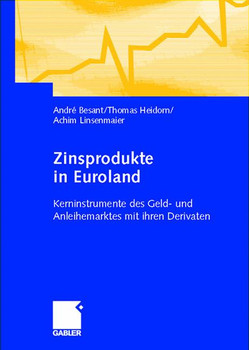 Zinsprodukte in Euroland: Kerninstrumente des Geld- und Anleihemarktes mit ihren Derivaten - Thomas Heidorn