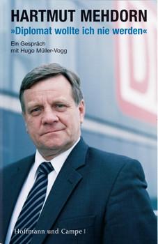 Diplomat wollte ich nie werden: Hartmut Mehdorn im Gespräch mit Hugo Müller-Vogg - Hugo Müller-Vogg