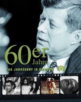 Die 60er Jahre: Das Jahrzehnt in Bildern - James Lescott