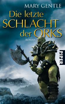 Die letzte Schlacht der Orks: Roman - Mary Gentle