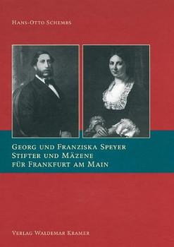 Georg und Franziska Speyer. Stifter und Mäzene für Frankfurt am Main - Hans O Schembs  [Gebundene Ausgabe]