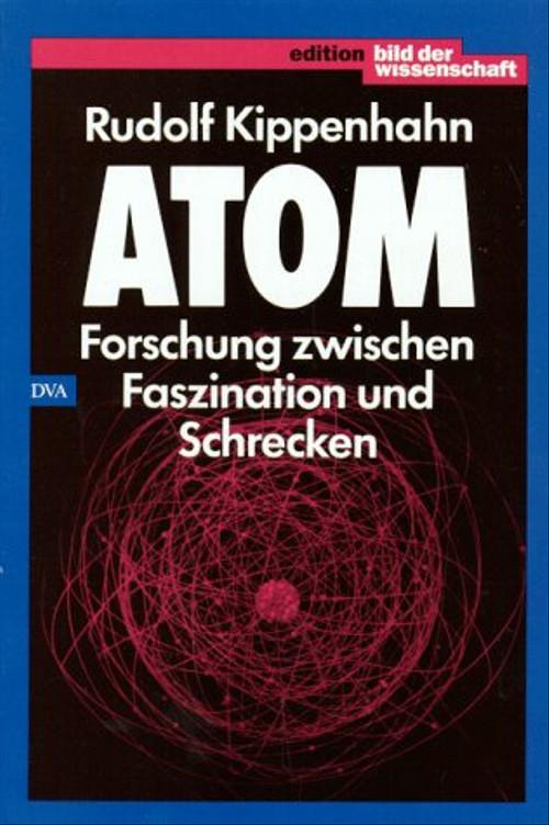 Atom. Forschung zwischen Faszination und Schrecken - Rudolf Kippenhahn