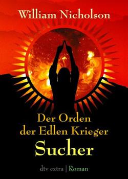 Der Orden der Edlen Krieger I. Sucher: Roman - William Nicholson