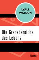 Die Grenzbereiche des Lebens - Lyall Watson  [Taschenbuch]